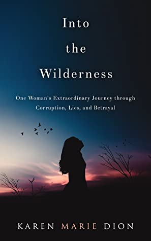 Into the Wilderness, One Woman's Extraordinary Journey throug... by Karen Marie Dion