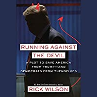 Running Against the Devil: A Plot to Save America from Trump - and Democrats from Themselves