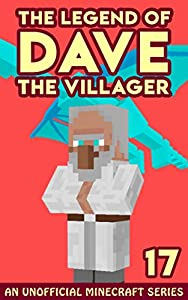 Dave the Villager 17: An Unofficial Minecraft Book