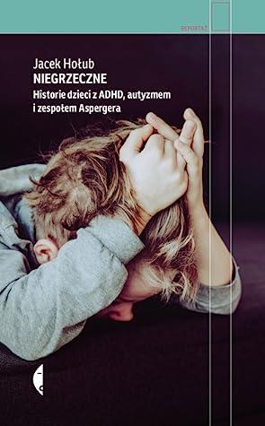 Niegrzeczne. Historie dzieci z ADHD, autyzmem i zespołem Aspergera