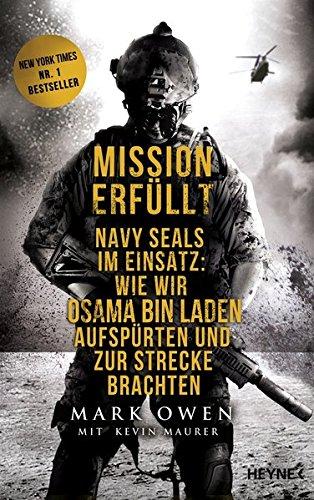 Mission erfüllt Navy Seals im Einsatz Wie wir Osama bin Laden aufspürten und zur Strecke brachten