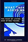 What They Asked Me: The Fear of Living and Dying Young