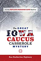 The Great Iowa Caucus Casserole Mystery: A Cozy Potluck Paradise Cafe Mystery