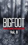 Bigfoot Frightening Encounters: Volume 8