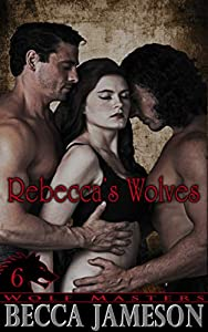 Rebecca's Wolves (Wolf Masters Book 6)