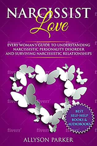 Narcissist Love: Every woman's guide to understanding Narcissistic Personality Disorder and Surviving Narcissistic Relationships (Best Self-Help Books & Audiobooks Book 1)