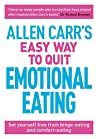 Allen Carr's Easy Way to Quit Emotional Eating: Set yourself free from binge-eating and comfort-eating (Allen Carr's Easyway Book 91)