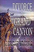 Divorce by Grand Canyon: 8 Riveting True Crime Stories