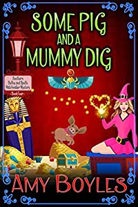 Some Pig and a Mummy Dig (A Southern Belles and Spells Matchmaker Mystery, #4)