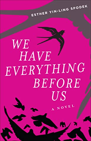 We Have Everything Before Us by Esther Yin-Ling Spodek
