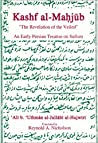 Kashf Al-Mahjub: The Revelation of the Veiled: An Early Persian Treatise on Sufism