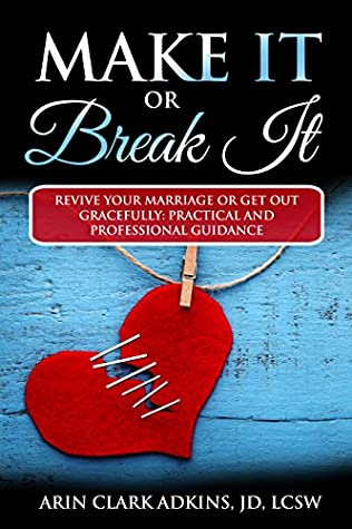 Make It or Break It: Revive Your Marriage or Get Out Gracefully: Practical and Professional Guidance