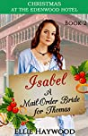 Isabel: A Mail Order Bride for Thomas (Christmas at the Edenwood Hotel Book 2)
