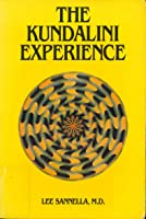 The Kundalini Experience : Psychosis or Transcendence