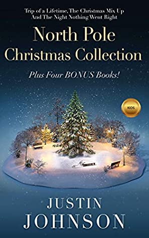 Books for Kids: North Pole Christmas Collection: Kids Chapter Book, Kids Fantasy Book, Kids Mystery Book, Kids Christmas, Kids Funny Book, Kids Free Stories, Kids Free Book, Ages 6-8, 7-9, 8-10, 9-12
