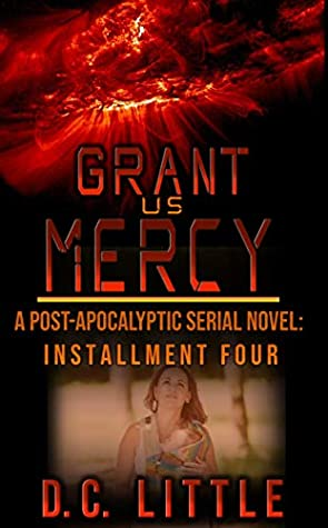 Grant Us Mercy: Installment Four: Post-Apocalyptic Survival Fiction
