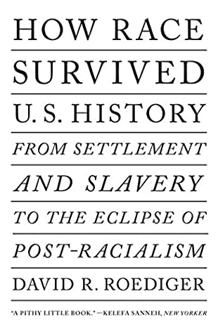 How race survived US history : from settlement and slavery to the eclipse of post-racialism / David R. Roediger