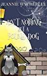 Ain't Nothing but a Pound Dog: A Paranormal Animal Cozy Mystery (Spellbound Hound Magic and Mystery Book 1)