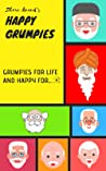 Happy Grumpies: Grumpies for life and Happy for...