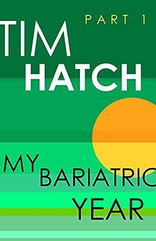My Bariatric Year by Tim Hatch