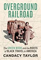 Overground Railroad: The Green Book and the Roots of Black Travel in America: The Green Book & Roots of Black Travel in America