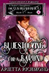 A Bluestocking for a Baron : Book 3: Rose: Clean Regency Romance (A Duke's Daughters - The Elbury Bouquet)