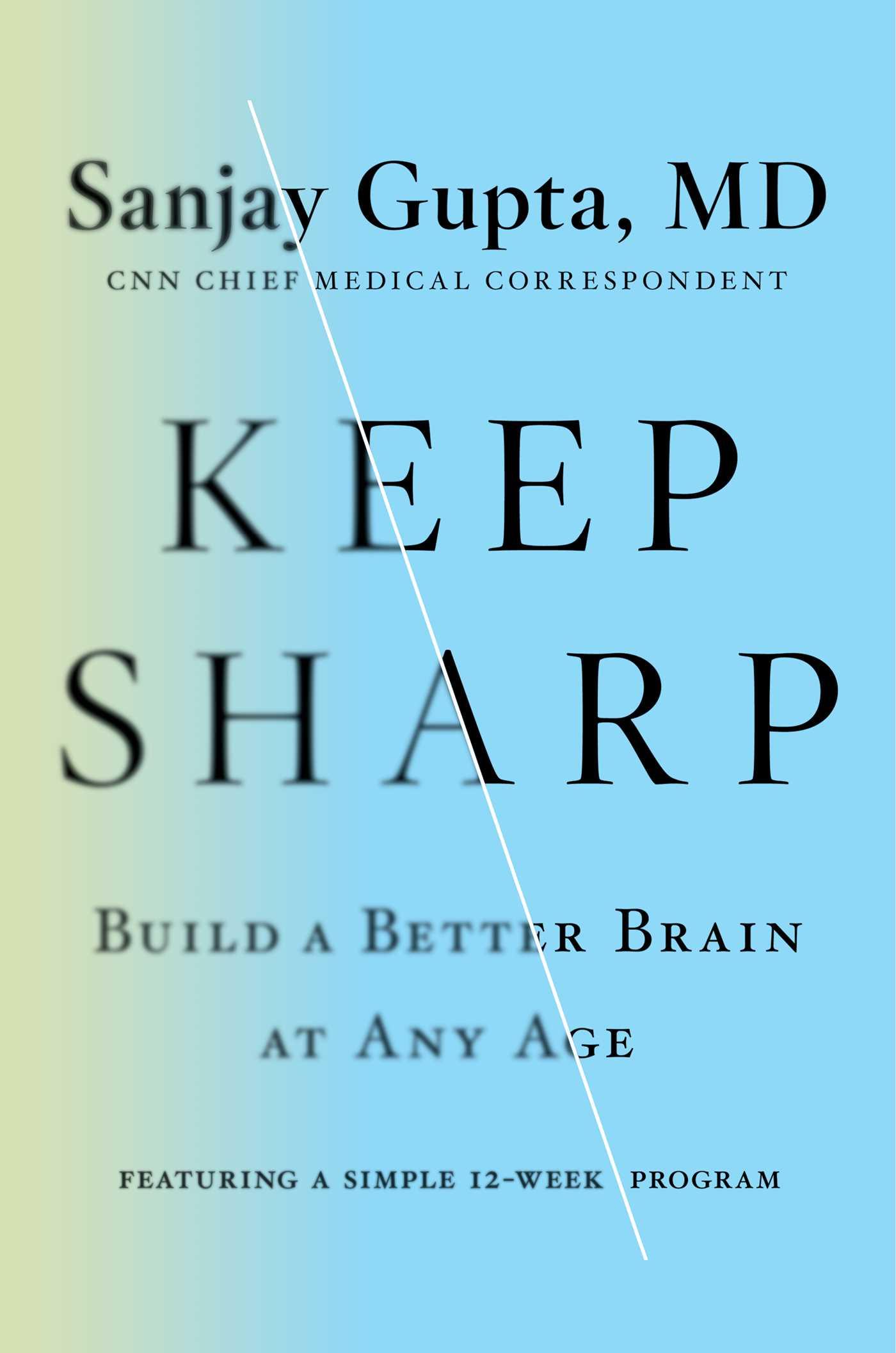 Keep Sharp: Build a Better Brain at Any Age by Sanjay Gupta, MD with Kristin Loberg