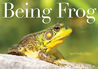 Being Frog by April Pulley Sayre