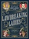 Lawbreaking Ladies: 50 Remarkable Stories of Criminal Women Throughout History
