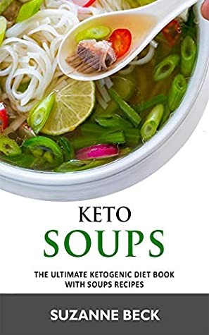 Keto Soups: The ultimate ketogenic diet book with Soups Recipes (delicious vegetables, chicken, beef, lamb pork, fish and seafood keto soups)