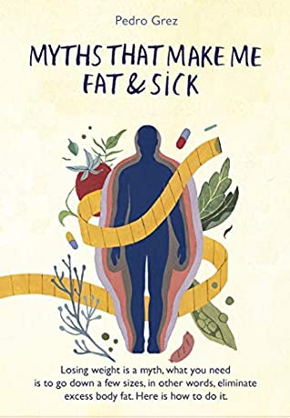 GREZ'S PROTOCOL - Myths That Make Me Fat & Sick: Losing weight is a myth. What you need is to go downsizes, in other words, eliminate excess body fat. Here is how to do it.