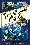 Premeditated Myrtle by Elizabeth C. Bunce
