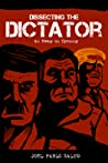 Dissecting the Dictator: An Essay on Tyranny