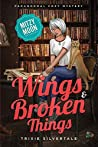 Wings and Broken Things (Mitzy Moon #3)