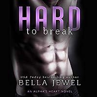 Hard to Break (Alpha's Heart, #2)