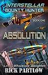 Absolution (Interstellar Bounty Hunter Book 1)
