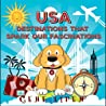 USA Destinations That Spark Our Fascinations: (kids books ages 6-8, books for kids 5-7, 9-12, 4-6, 2-4, preschool books) (Kids Books For Young Explorers Book 2)