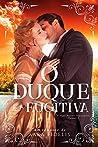 O Duque e a Fugitiva (Paixões Improváveis #3)