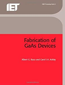 Fabrication of GaAs Devices (Materials, Circuits and Devices Book 6)