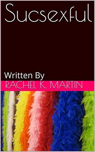 Sucsexful: Written By Rachel K. Martin