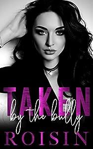Taken By The Bully: A Dark Bully Romance