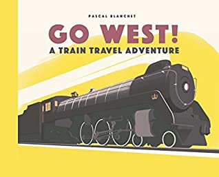 Go West!: The Great North American Railroad Adventure: 1