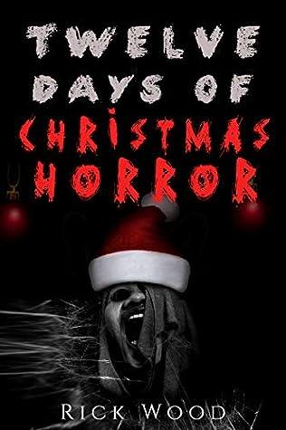 Twelve Days of Christmas Horror (Rick Wood's Horror Anthologies Book 1)