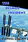 The Deimos Incident: A Stunning Discovery On The Tiny Martian Moon Deimos Alters Our Concept Of The Universe (Deep Space Travel to Mars Book 2)