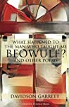 """What Happened to The Man Who Taught Me """"Beowulf""""? and Other Poems"""