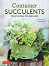 Container Succulents: Creative Ideas for Easy-To-Maintain and Long-Lasting Arrangements
