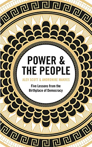 Power & the People: Five Lessons from the Birthplace of Democracy
