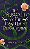 The Prisoner of the Castle of Enlightenment by Therese Doucet