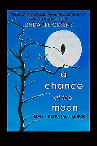A CHANCE AT THE MOON: Love . Betrayal . Murder