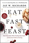 Eat, Fast, Feast: Heal Your Body While Feeding Your Soul—A Christian Guide to Intermittent Fasting